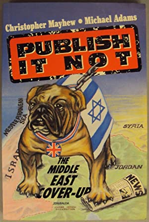 Publish it not . The Middle East Cover-Up.: Adams, Michael / Mayhew, Christopher
