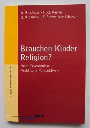 Brauchen Kinder Religion? Neue Erkenntnisse - Praktische Perspektiven.: Biesinger, A. / Kerner, H.-...