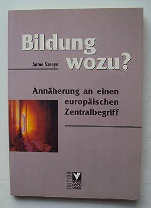 Bildung wozu? Annäherung an einen europäischen Zentralbegriff.: Szanya, Anton