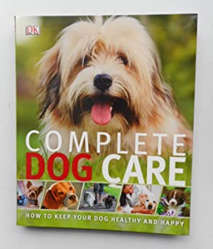Complete Dog Care. How to Keep Your Dog Healthy and Happy. Mit zahlr. Abb