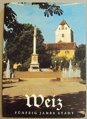 Acht Jahrhundert Weiz - Fünfzig Jahre Stadt: Weistum und Chronik. Mit Abb.: Hauser, Franz / ...