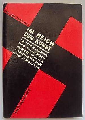Im Reich der Kunst. Die Wiener Akademie der bildenden Künste und die faschistische ...