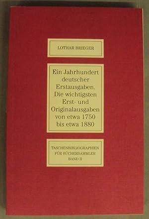 Ein Jahrhundert deutscher Erstausgaben. Die wichtigsten Erst- und Originalausgaben von etwa 1750 ...