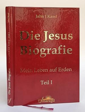 Die Jesus Biografie. Mein Leben auf Erden. Teil 1: Kassl, Jahn J.