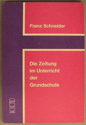 Die Zeitung im Unterricht der Grundschule. Mit zahlreichen Handskizzen: Schneider, Franz (Hg.)