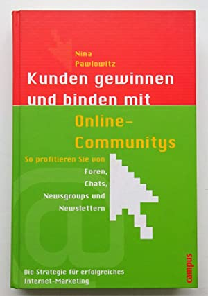 Kunden gewinnen und binden mit Online-Communitys. So profitieren Sie von Foren, Chats, Newsgroups ...