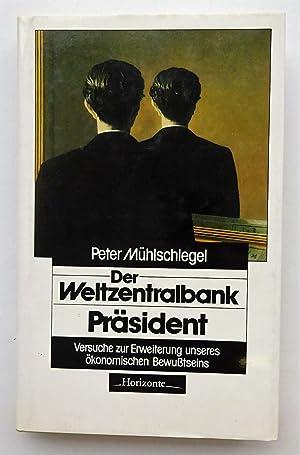 Der Weltzentralbank-Präsident. Versuche zur Erweiterung unseres ökonomischen Bewuß...