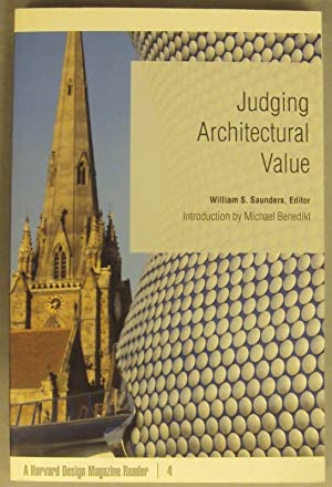 Judging Architectural Value. Introduction by Michael Benedikt. With pictures: Saunders, William S. ...