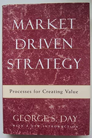 Market Driven Strategy. Processes for Creating Value. With a New Introduction.: Day, George S.