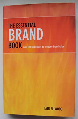 The Essential Brand Book. Over 100 techniques to increase brand value.: Ellwood, Iain