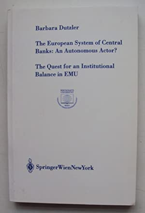 The European System of Central Banks: An Autonomous Actor? The Quest for an Institutional Balance ...