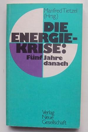 Die Energiekrise: Fünf Jahre danach.: Tietzel, Manfred (Hg.)