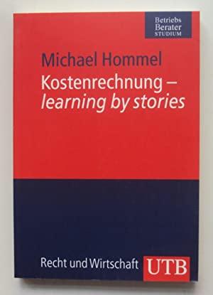 Kostenrechnung - learning by stories.: Hommel, Michael