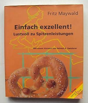 Einfach exzellent! Lustvoll zu Spitzenleistungen.: Maywald, Fritz