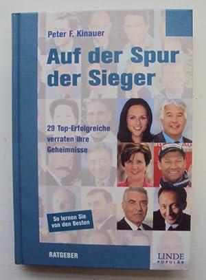 Auf der Spur der Sieger. 29 Top-Erfolgreiche verraten ihre Geheimnisse.: Kinauer, Peter F.