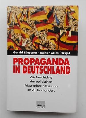 Propaganda in Deutschland. Zur Geschichte der politischen Massenbeeinflussung im 20. Jahrhundert. ...
