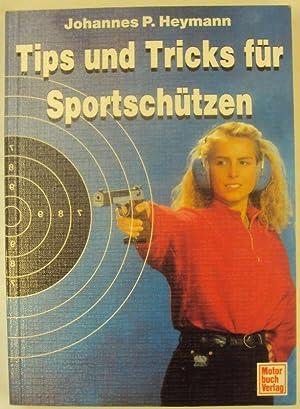 Tips und Tricks für Sportschützen: Heymann, Johannes P.