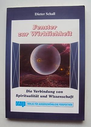 Fenster zur Wirklichkeit. Die Verbindung von Spiritualität und Wissenschaft.: Schall, Dieter