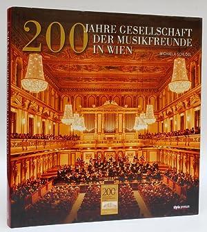 200 Jahre Gesellschaft der Musikfreunde in Wien. Mit einem Vorwort von Franz Welser-Möst und ...