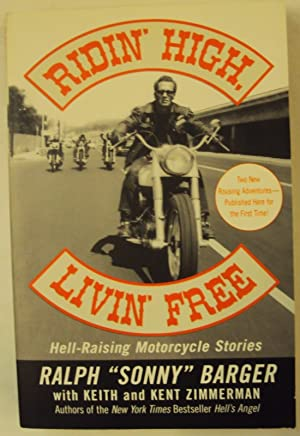 Ridin' High, Livin' Free. Hell-Raising Motorcycle Stories: Barger, Ralph