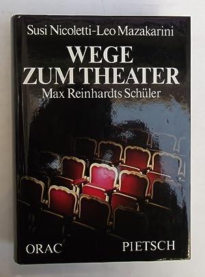 Wege zum Theater. Max Reinhardts Schüler.: Nicoletti, Susi -