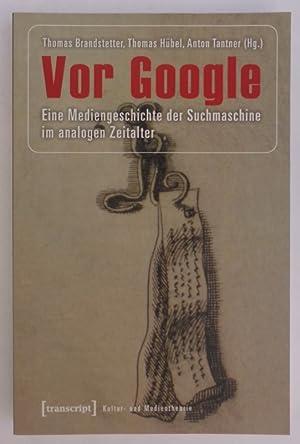 Vor Google. Eine Mediengeschichte der Suchmaschine im: Brandstetter, Thomas /
