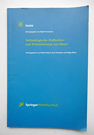 Technologische Zivilisation und Kolonisierung von Natur.: Haberl, Helmut /