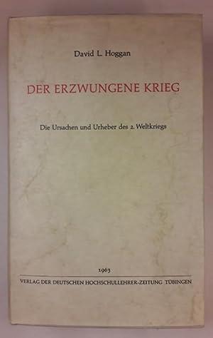 Der erzwungene Krieg. Die Ursachen und Urheber: Hoggan, David L.