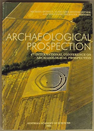 Archaeological Prospection. Fourth International Conference on Archaeological Prospection Vienna, ...