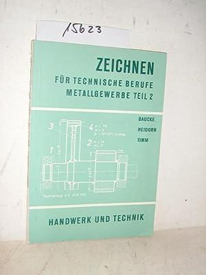 Zeichnen für technische Breufe : Metallgewerbe Teil: Baucke Heidorn Timm
