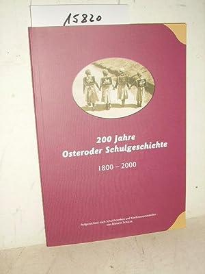 200 Jahre Osteroder Schulgeschichte 1800 - 2000 - aufgezeichnet nach Schulchroniken und ...
