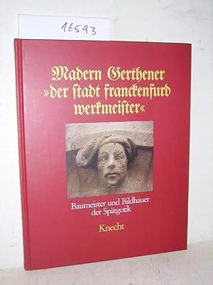 Madern Gerthener der stadt franckenfurd werkmeister -: Haberland