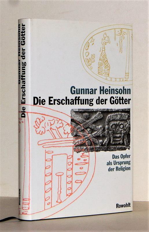 Die Erschaffung der Götter. Das Opfer als: Heinsohn, Gunnar.
