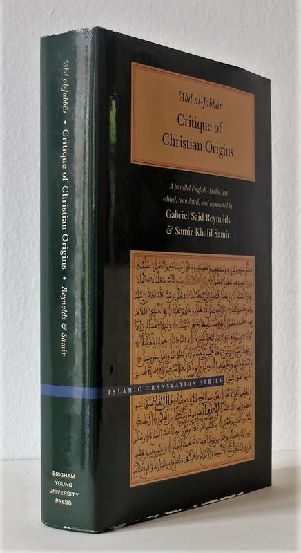 Critique of Christian Origins. A parallel English-Arabic text translated, introduced, and annotated by Gabriel Said Reynolds & Samir Khalol Samir. - Abd al-Jabbär.