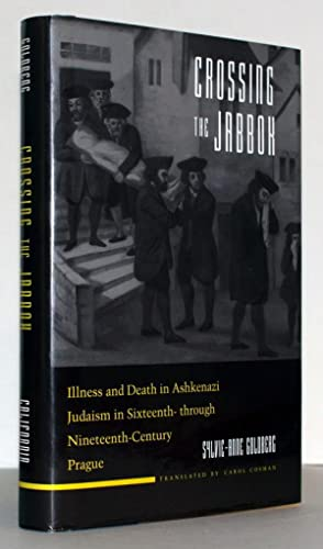 Crossing the Jabbok. Illness and Death in Ashkenazi Judaism in Sixteenth- through Nineteenth-Cent...