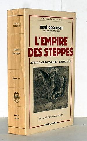 L'empire des steppes. Attila. Gengis-Khan. Tamerlan. Avec: Grousset, Rene.