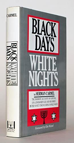 Black Days, White Nights. The Dramatic Account of Survival of a Jewish Refugee and his Family in ...