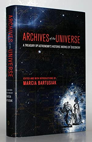 Archives of the Universe. A Treasury of Astronomy's Historic Works of Discovery. Edited and with ...