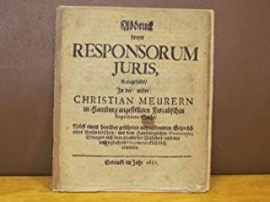 Abdruck dreyer Responsorum Juris, so eingeholet/ In der wider Christian Meurern in Hamburg ...