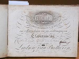 Fidelio. Eine grosse Oper in 2 Aufzügen. im vollständigen, einzig-rechtmäßigen Clavierauszug. Für ...