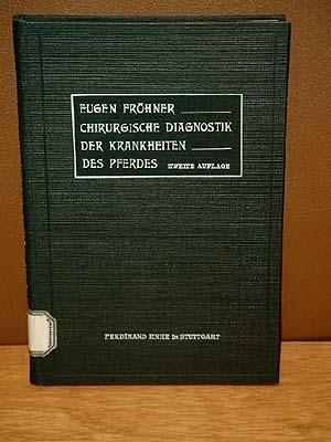 Chirurgische Diagnostik der Krankheiten des Pferdes. Zweite verbesserte Auflage.: Fröhner, Dr.Eugen