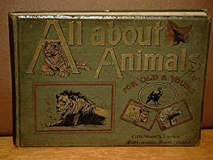 All about Animals, for Old and Young. Popular, Interesting, Amusing.
