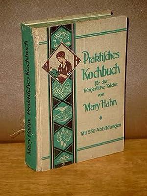 Praktisches Kochbuch für die bürgerliche Küche von Mary Hahn. Mit 232 Abbildungen, sowie 12 teils ...