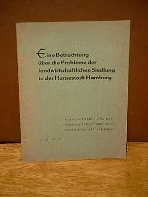 Eine Betrachtung über die Probleme der landwirtschaftlichen Siedlung in der Hansestadt Hamburg. ...