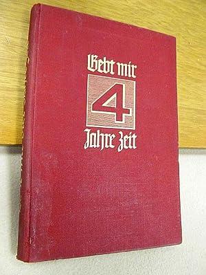 Gebt mir vier Jahre Zeit! Dokumente zum: Berndt, Alfred-Ingemar