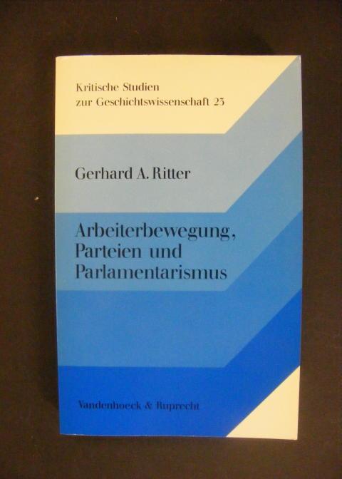 Arbeiterbewegung, Parteien und Parlamentarismus - Aufsätze zur: Ritter, Gerhard A.