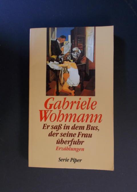 Er saß in dem Bus, der seine Frau überfuhr - Erzählungen - Wohmann, Gabriele
