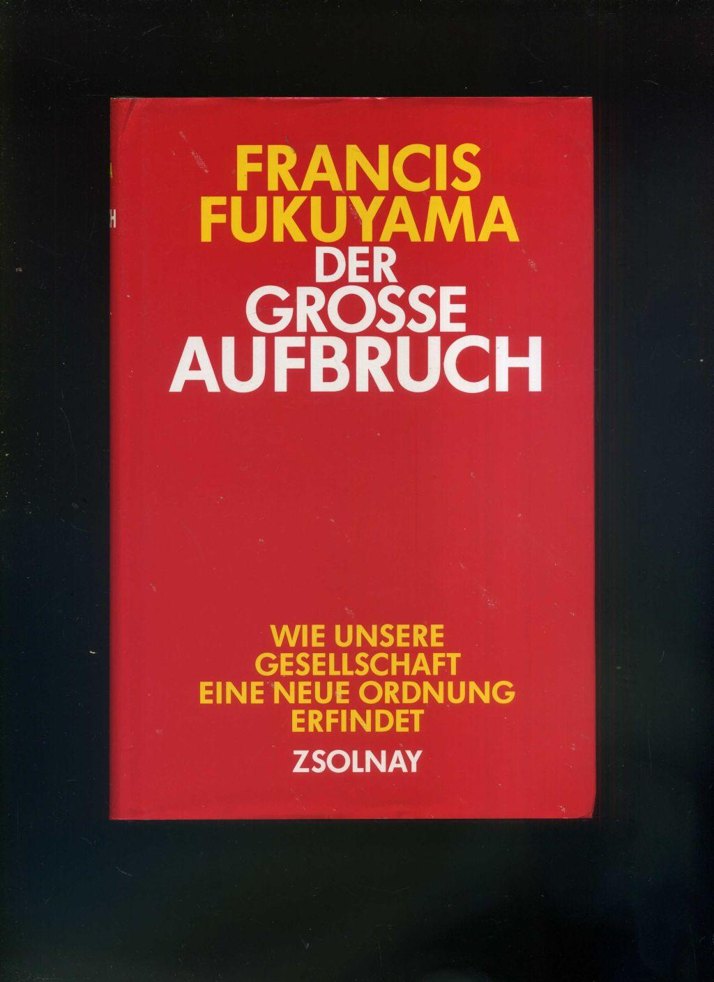 Der große Aufbruch: Wie unsere Gesellschaft eine: Francis Fukuyama: