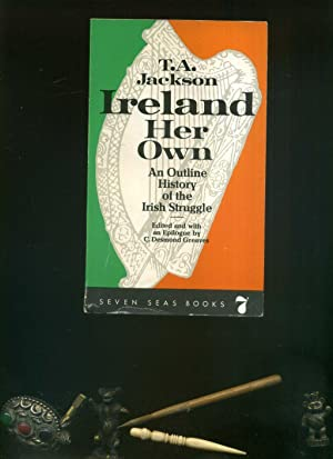 Ireland her own. An Outline History of: Jackson, T.A.