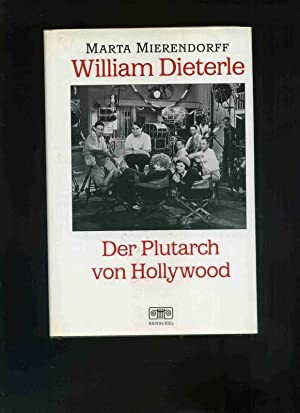William Dieterle. Der Plutarch von Hollywood. Mit: Mierendorff, Marta.